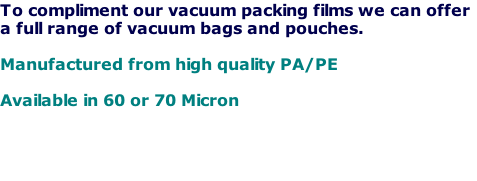 To compliment our vacuum packing films we can offer